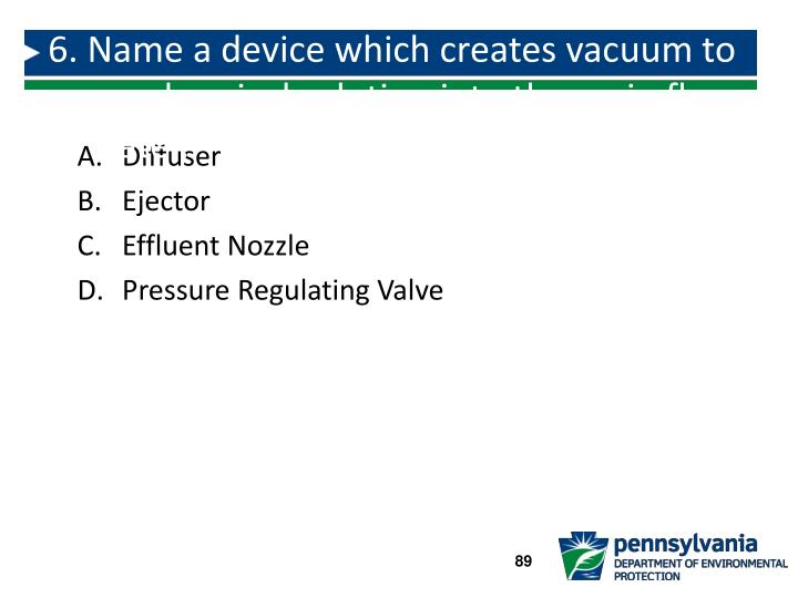6. Name a device which creates vacuum to move chemical solution into the main flow of water.