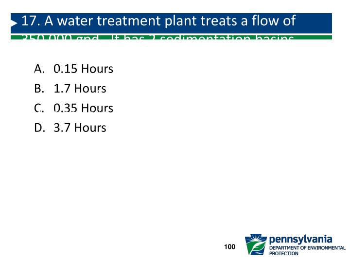 17. A water treatment plant treats a flow of 350,000