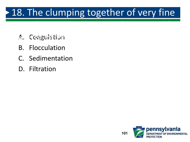 18. The clumping together of very fine particles into larger particles caused by the use of chemicals: