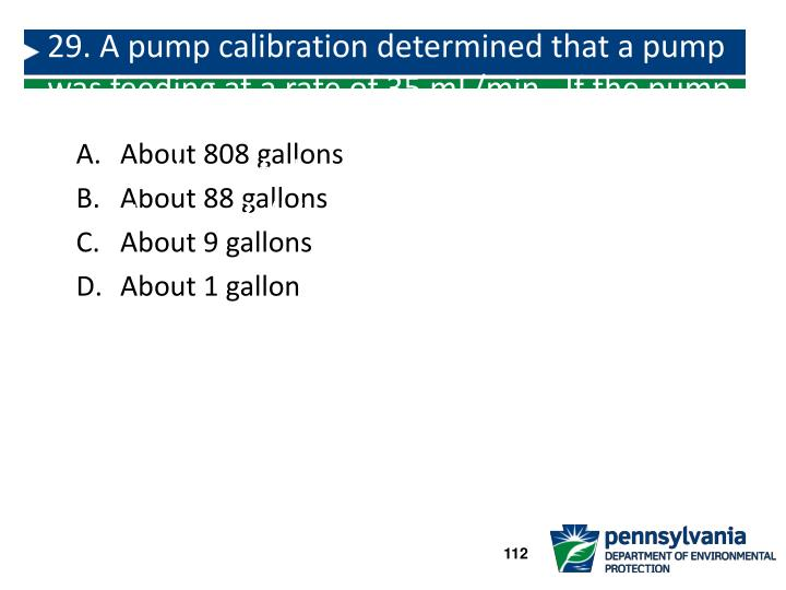 29. A pump calibration determined that a pump was feeding at a rate of 35