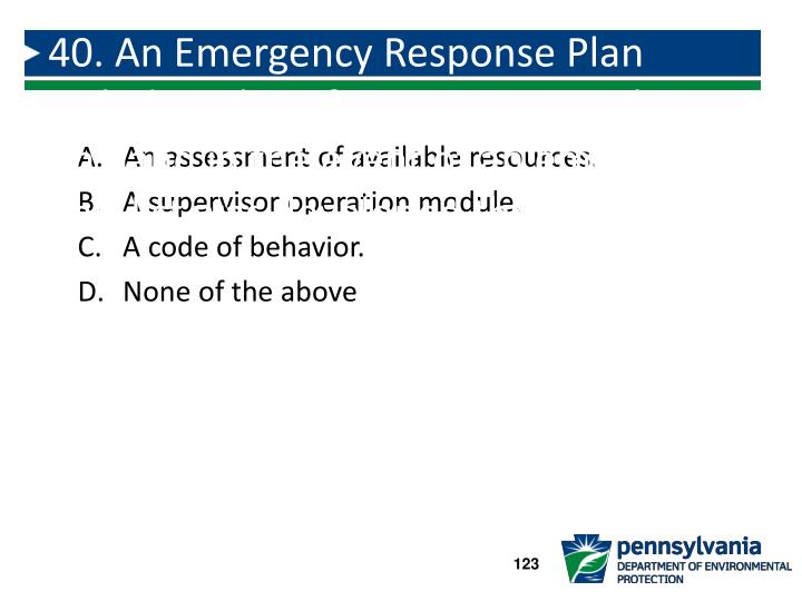 40. An Emergency Response Plan includes a list of equipment you have on hand in the event of an emergency.  This list was developed through: