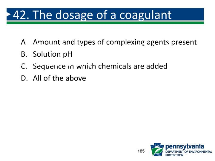 42. The dosage of a coagulant needed to precipitate and remove substances in water solutions is dependent on: