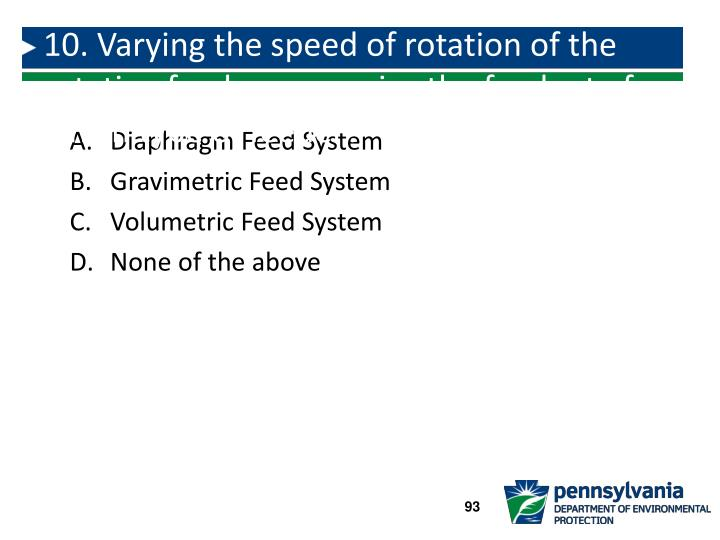 10. Varying the speed of rotation of the rotating feed screw varies the feed rate for which type of feeder?