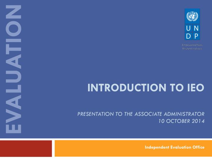 introduction to ieo presentation to the associate administrator 10 october 2014