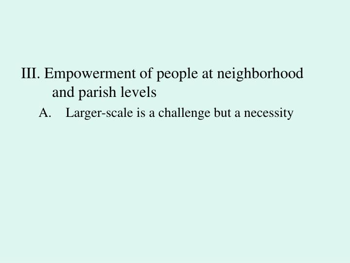 III. Empowerment of people at neighborhood and parish levels