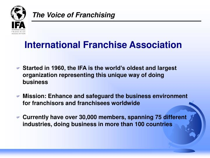 Started in 1960, the IFA is the world's oldest and largest organization representing this unique way of doing business
