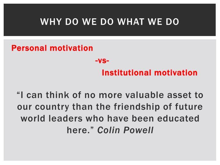 Why do we do what we do