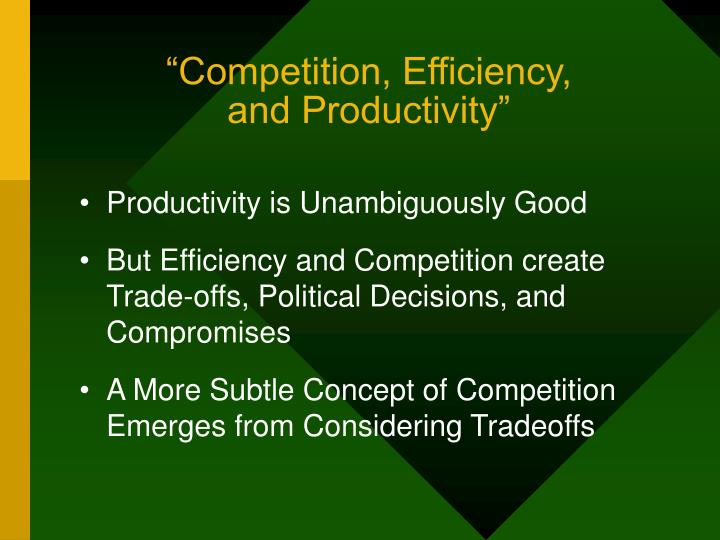 """""""Competition, Efficiency,"""