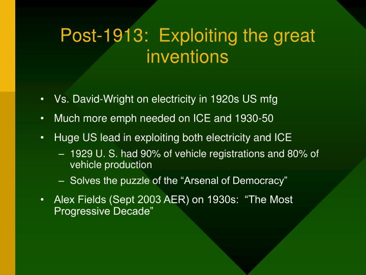Post-1913:  Exploiting the great inventions