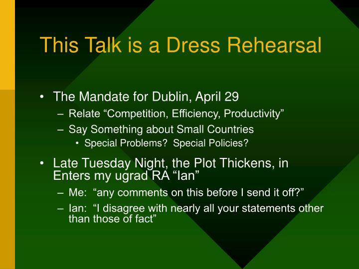 This Talk is a Dress Rehearsal