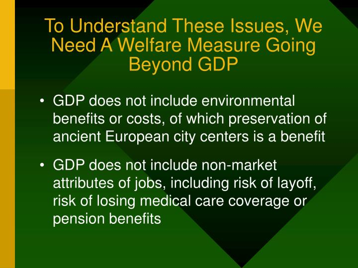 To Understand These Issues, We Need A Welfare Measure Going Beyond GDP