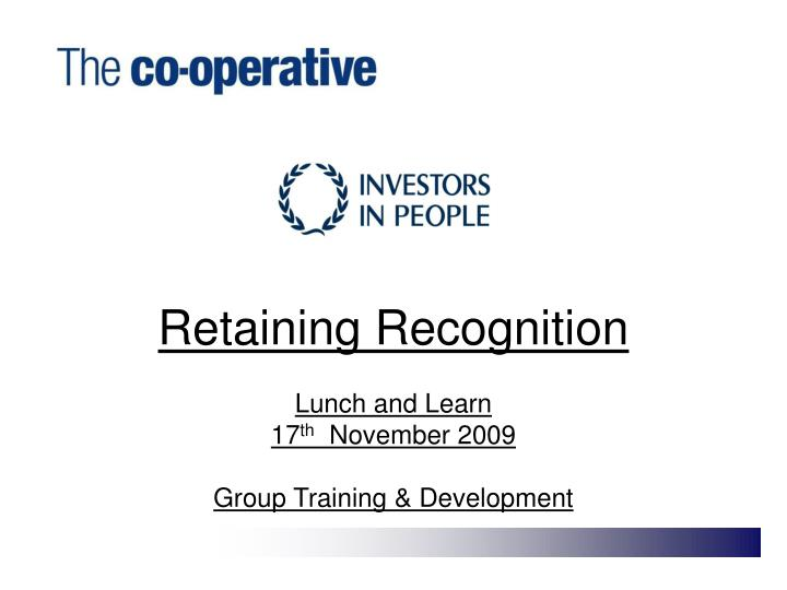 retaining recognition lunch and learn 17 th november 2009 group training development