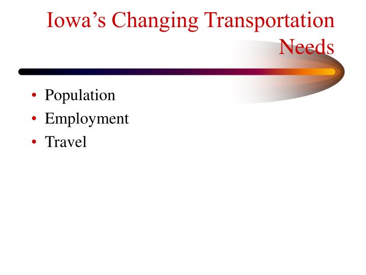 Iowa s changing transportation needs