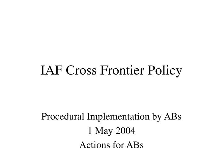 Iaf cross frontier policy