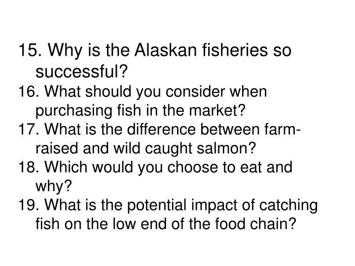 15. Why is the Alaskan fisheries so successful?