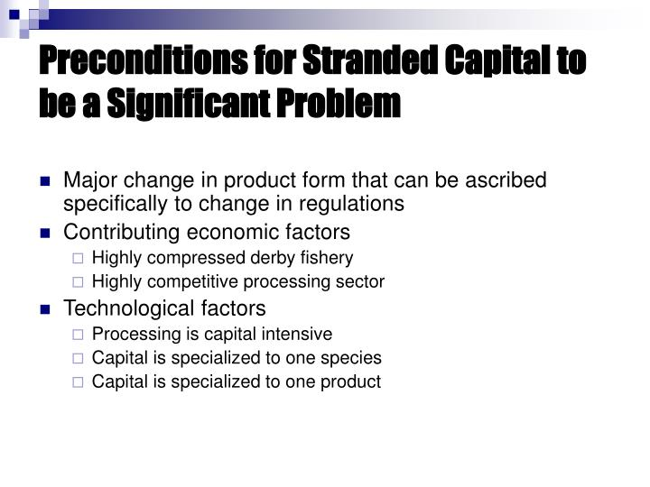 Preconditions for Stranded Capital to be a Significant Problem