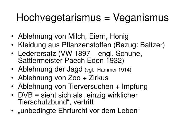 Hochvegetarismus = Veganismus
