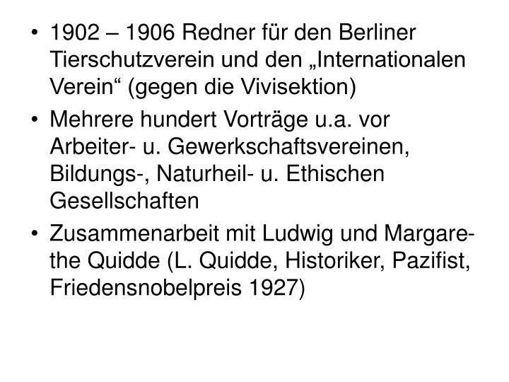 """1902 – 1906 Redner für den Berliner Tierschutzverein und den """"Internationalen Verein"""" (gegen die Vivisektion)"""
