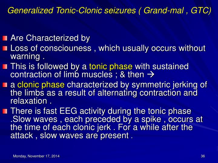 Generalized Tonic-Clonic seizures ( Grand-mal , GTC)