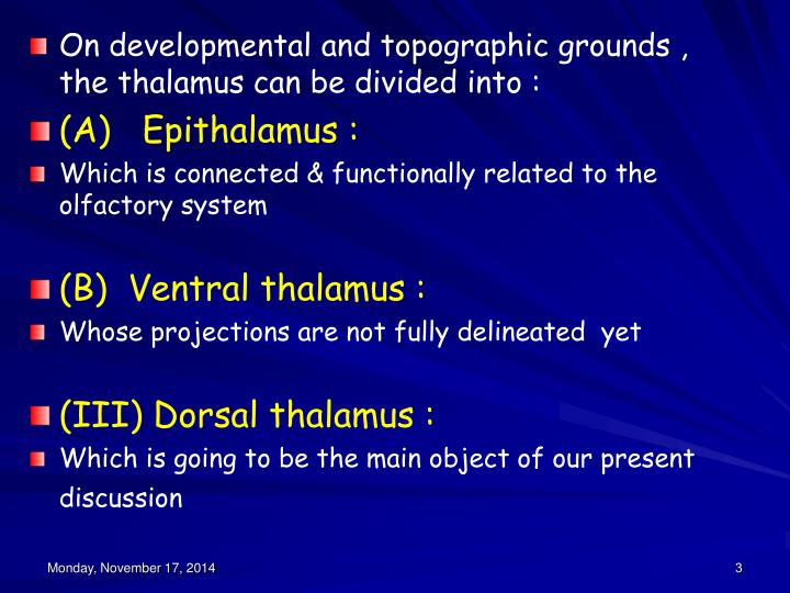 On developmental and topographic grounds , the thalamus can be divided into :