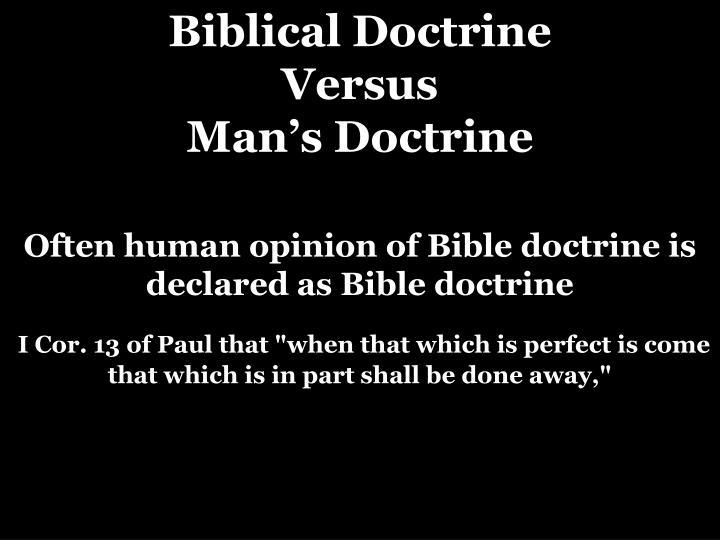 Biblical Doctrine                    Versus                                           Man's Doctrine
