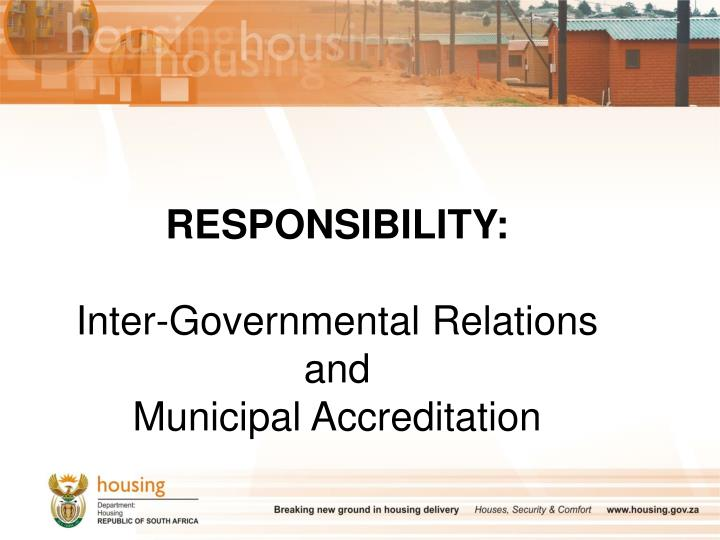Responsibility inter governmental relations and municipal accreditation