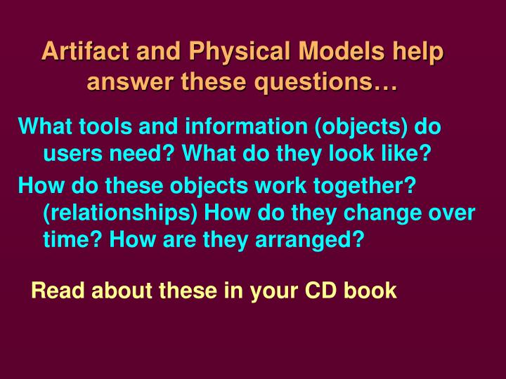 Artifact and Physical Models help answer these questions…