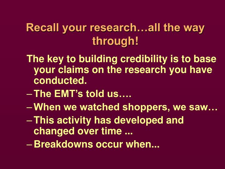 Recall your research…all the way through!