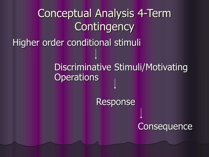 Conceptual Analysis 4-Term Contingency