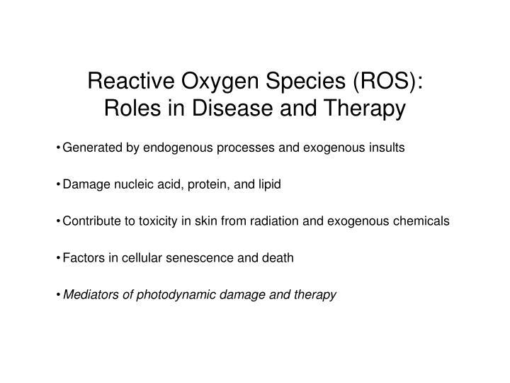 Reactive Oxygen Species (ROS):