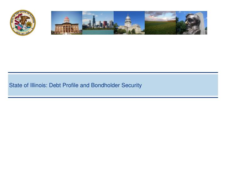 State of Illinois: Debt Profile and Bondholder Security