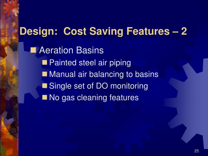 Design:  Cost Saving Features – 2