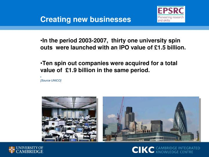 In the period 2003-2007,  thirty one university spin outs  were launched with an IPO value of £1.5 billion.