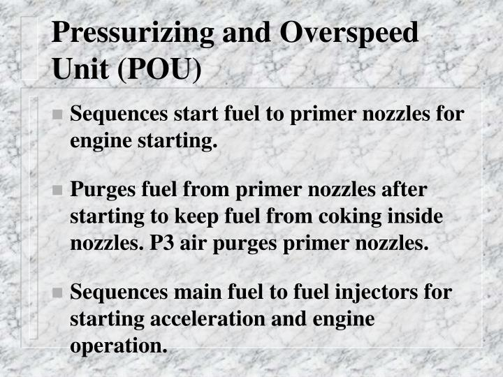 Pressurizing and Overspeed Unit (POU)