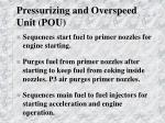 pressurizing and overspeed unit pou