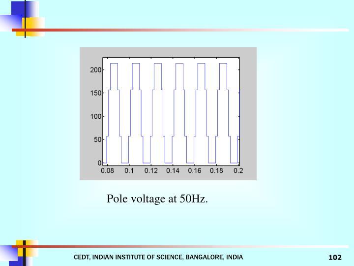 Pole voltage at 50Hz.