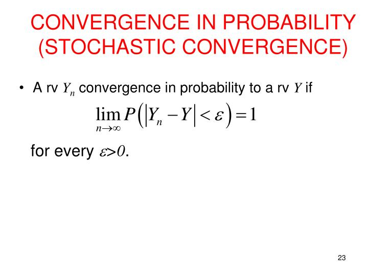 CONVERGENCE IN PROBABILITY (STOCHASTIC CONVERGENCE)
