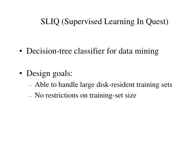 SLIQ (Supervised Learning In Quest)