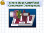 single stage centrifugal compressor development