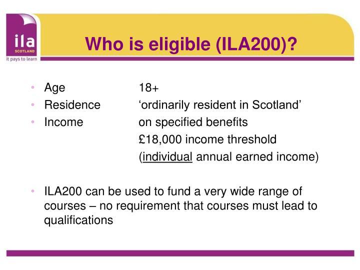 Who is eligible (ILA200)?
