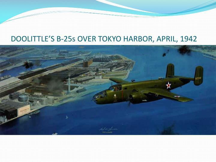 DOOLITTLE'S B-25s OVER TOKYO HARBOR, APRIL, 1942