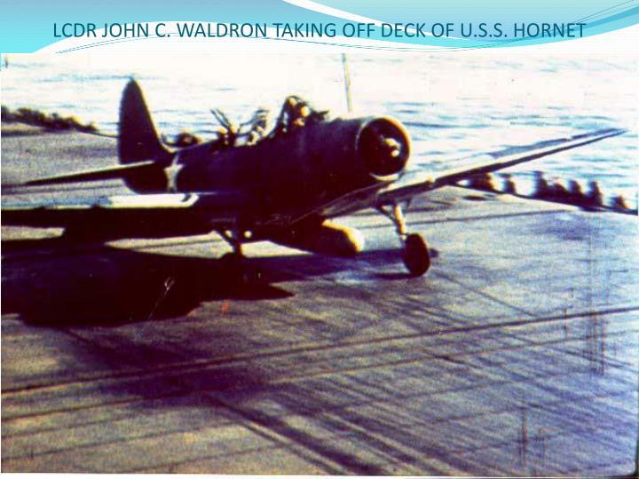 LCDR JOHN C. WALDRON TAKING OFF DECK OF U.S.S. HORNET