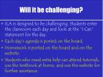 will it be challenging
