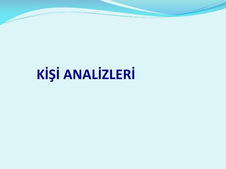 KİŞİ ANALİZLERİ