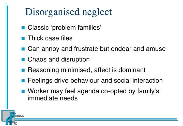 Disorganised neglect