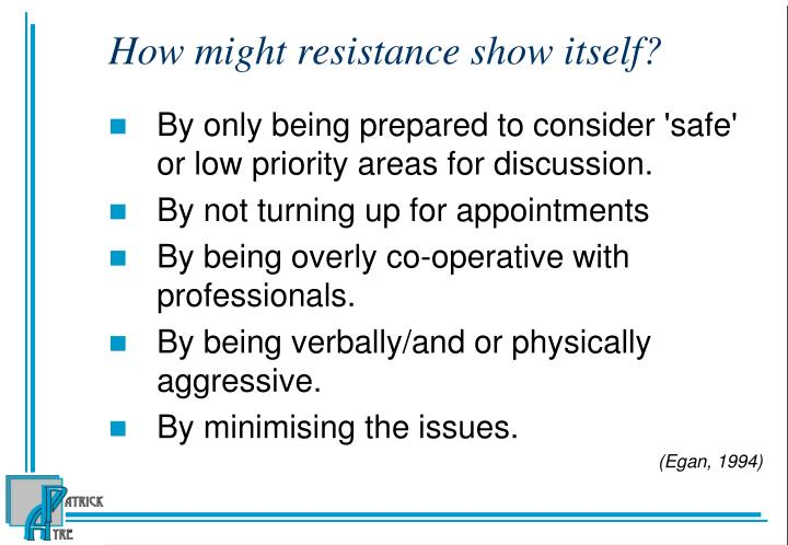 How might resistance show itself?