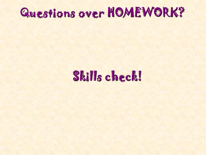 Questions over HOMEWORK?