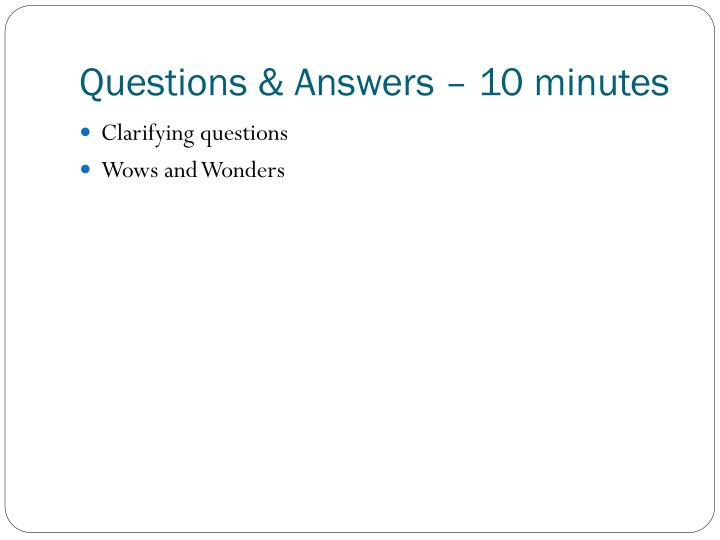 Questions & Answers – 10 minutes