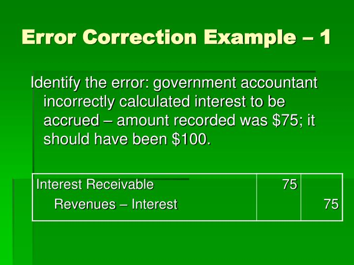 Identify the error: government accountant incorrectly calculated interest to be accrued – amount recorded was $75; it should have been $100.