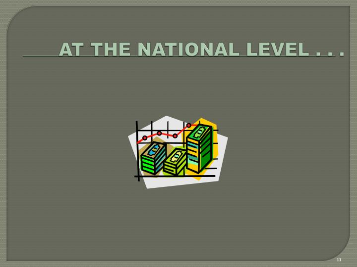 AT THE NATIONAL LEVEL . . .